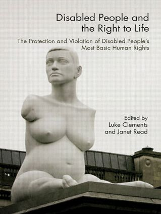 Disabled People and the Right to Life: The Protection and Violation of Disabled People's Most Basic Human Rights, 1st Edition (Paperback) book cover