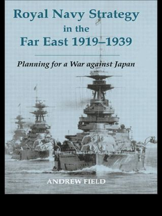 Royal Navy Strategy in the Far East 1919-1939: Planning for War Against Japan book cover