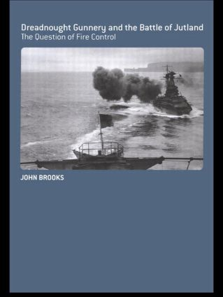 Dreadnought Gunnery and the Battle of Jutland: The Question of Fire Control, 1st Edition (Paperback) book cover