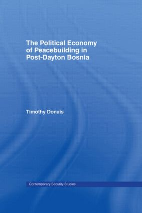 The Political Economy of Peacebuilding in Post-Dayton Bosnia: 1st Edition (Paperback) book cover