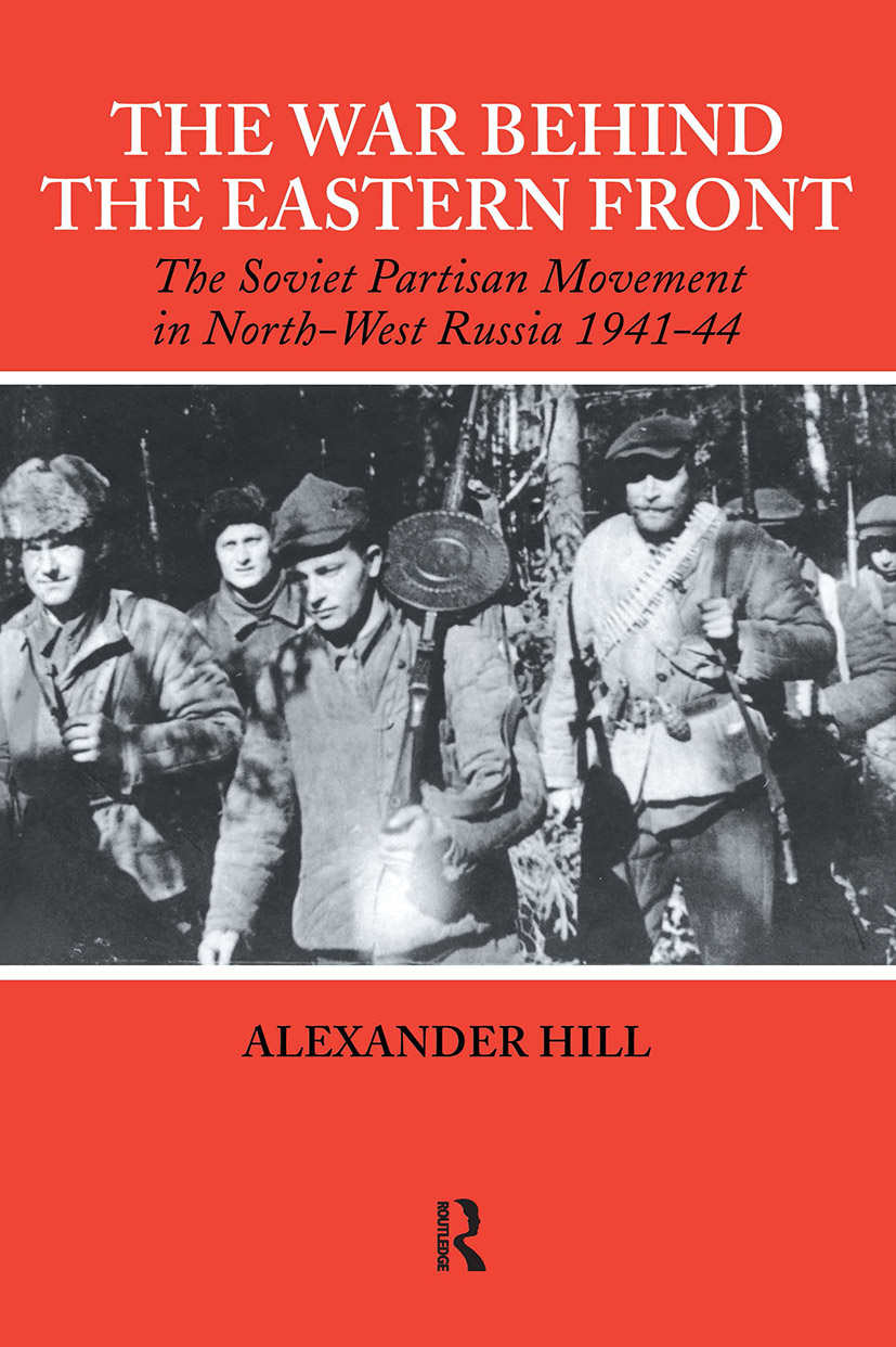 The War Behind the Eastern Front: Soviet Partisans in North West Russia 1941-1944 book cover
