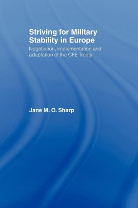 Striving for Military Stability in Europe: Negotiation, Implementation and Adaptation of the CFE Treaty, 1st Edition (Paperback) book cover