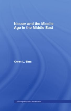 Nasser and the Missile Age in the Middle East: 1st Edition (Paperback) book cover