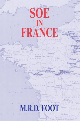 SOE in France: An Account of the Work of the British Special Operations Executive in France 1940-1944, 1st Edition (Paperback) book cover