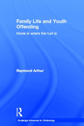 Family Life and Youth Offending: Home is Where the Hurt is, 1st Edition (Hardback) book cover