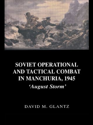 Soviet Operational and Tactical Combat in Manchuria, 1945: 'August Storm' book cover