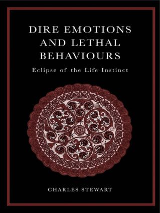 Dire Emotions and Lethal Behaviours: Eclipse of the Life Instinct (Paperback) book cover