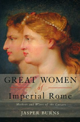 Great Women of Imperial Rome: Mothers and Wives of the Caesars, 1st Edition (Paperback) book cover