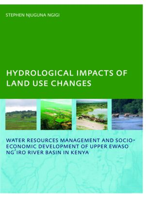 Hydrological Impacts of Land Use Changes on Water Resources Management and Socio-Economic Development of the Upper Ewaso Ng'iro River Basin in Kenya: PhD: UNESCO-IHE Institute, Delft, 1st Edition (Paperback) book cover