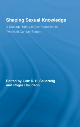 Shaping Sexual Knowledge: A Cultural History of Sex Education in Twentieth Century Europe (Hardback) book cover