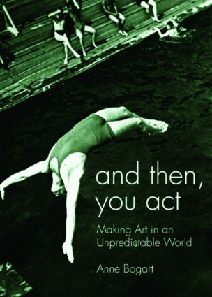 And Then, You Act: Making Art in an Unpredictable World, 1st Edition (Paperback) book cover