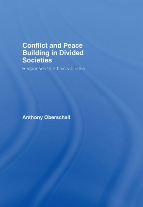 Conflict and Peace Building in Divided Societies: Responses to Ethnic Violence, 1st Edition (Hardback) book cover