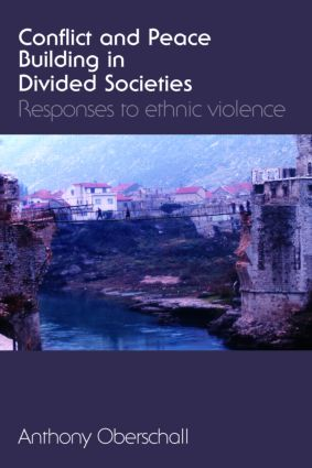 Conflict and Peace Building in Divided Societies: Responses to Ethnic Violence, 1st Edition (e-Book) book cover