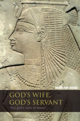 God's Wife, God's Servant: The God's Wife of Amun (ca.740–525 BC) (Hardback) book cover