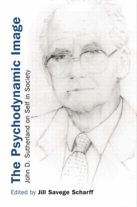 The Psychodynamic Image: John D. Sutherland on Self in Society, 1st Edition (Paperback) book cover