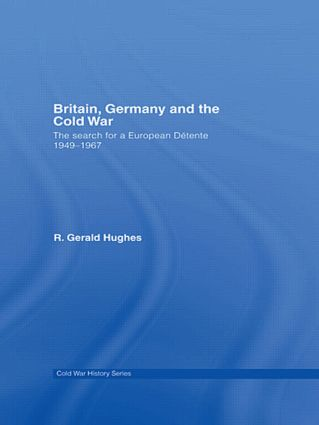 Britain, Germany and the Cold War: The Search for a European Détente 1949–1967 (Hardback) book cover