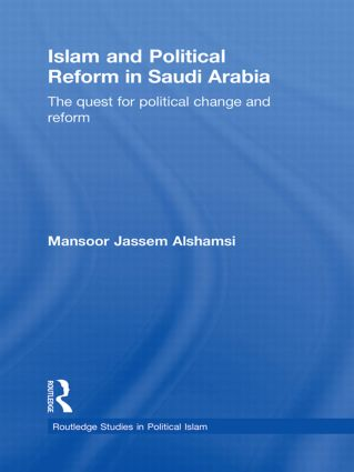 Islam and Political Reform in Saudi Arabia: The Quest for Political Change and Reform (Hardback) book cover