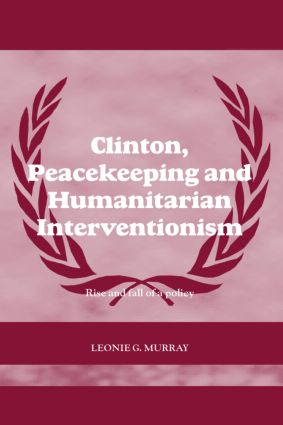 Clinton, Peacekeeping and Humanitarian Interventionism: Rise and Fall of a Policy (Hardback) book cover