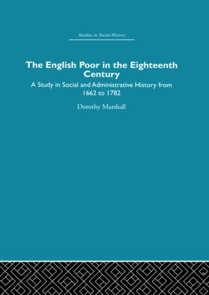 The English Poor in the Eighteenth Century: A Study in Social and Administrative History, 1st Edition (Hardback) book cover