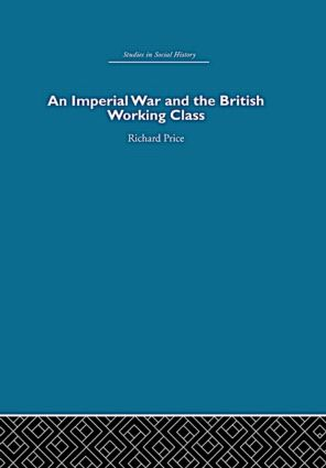 An Imperial War and the British Working Class: Working-Class Attitudes and Reactions to the Boer War, 1899-1902 book cover