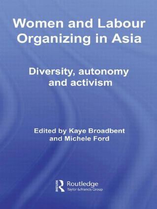 Women and Labour Organizing in Asia: Diversity, Autonomy and Activism (Hardback) book cover