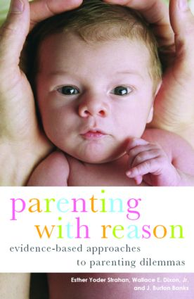 Parenting with Reason: Evidence-Based Approaches to Parenting Dilemmas, 1st Edition (Paperback) book cover