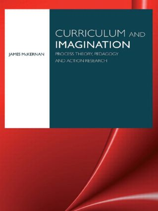 Curriculum and Imagination: Process Theory, Pedagogy and Action Research book cover