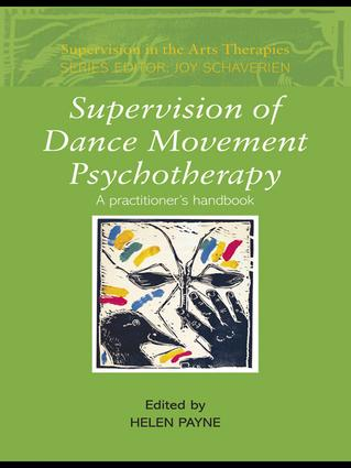 Supervision of Dance Movement Psychotherapy: A Practitioner's Handbook, 1st Edition (Hardback) book cover