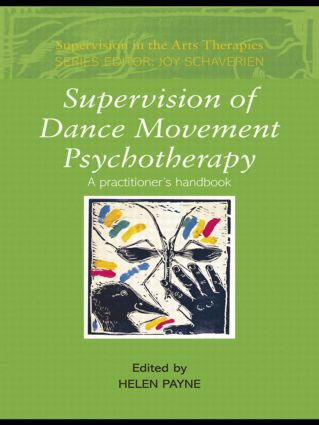 Supervision of Dance Movement Psychotherapy: A Practitioner's Handbook (Paperback) book cover