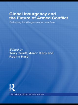Global Insurgency and the Future of Armed Conflict: Debating Fourth-Generation Warfare, 1st Edition (Hardback) book cover
