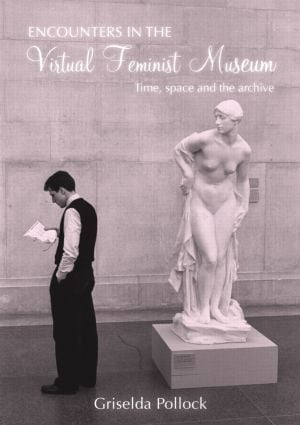 Encounters in the Virtual Feminist Museum: Time, Space and the Archive, 1st Edition (Paperback) book cover