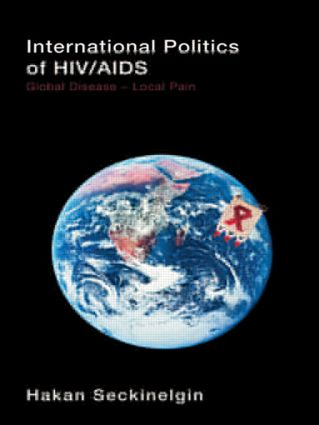 International Politics of HIV/AIDS: Global Disease-Local Pain (Paperback) book cover