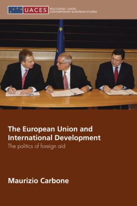 The European Union and International Development: The Politics of Foreign Aid book cover