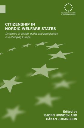 Citizenship in Nordic Welfare States: Dynamics of Choice, Duties and Participation In a Changing Europe, 1st Edition (Hardback) book cover