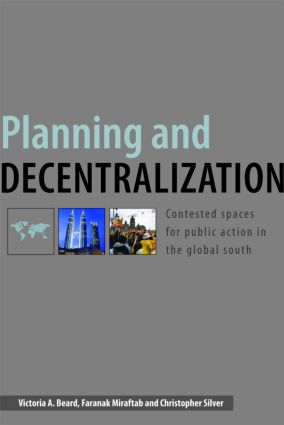 Planning and Decentralization: Contested Spaces for Public Action in the Global South (Paperback) book cover