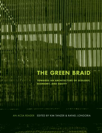 The Green Braid: Towards an Architecture of Ecology, Economy and Equity (Paperback) book cover