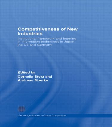 Competitiveness of New Industries: Institutional Framework and Learning in Information Technology in Japan, the U.S and Germany, 1st Edition (Hardback) book cover