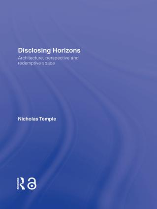 Disclosing Horizons: Architecture, Perspective and Redemptive Space (Hardback) book cover