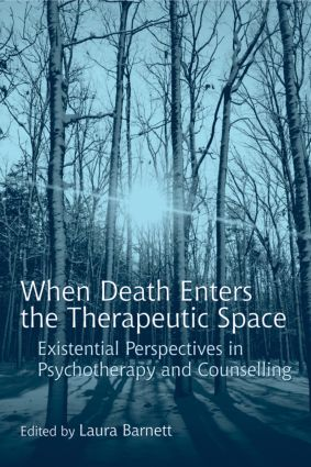 When Death Enters the Therapeutic Space: Existential Perspectives in Psychotherapy and Counselling (Paperback) book cover