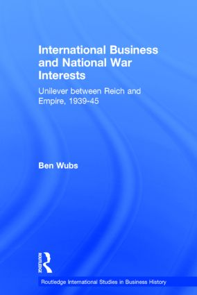 International Business and National War Interests: Unilever between Reich and empire, 1939-45 (Hardback) book cover