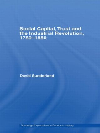 Social Capital, Trust and the Industrial Revolution: 1780–1880 (Hardback) book cover