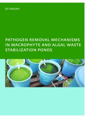 Pathogen Removal Mechanisms in Macrophyte and Algal Waste Stabilization Ponds: PhD: UNESCO-IHE Institute, Delft, 1st Edition (Paperback) book cover