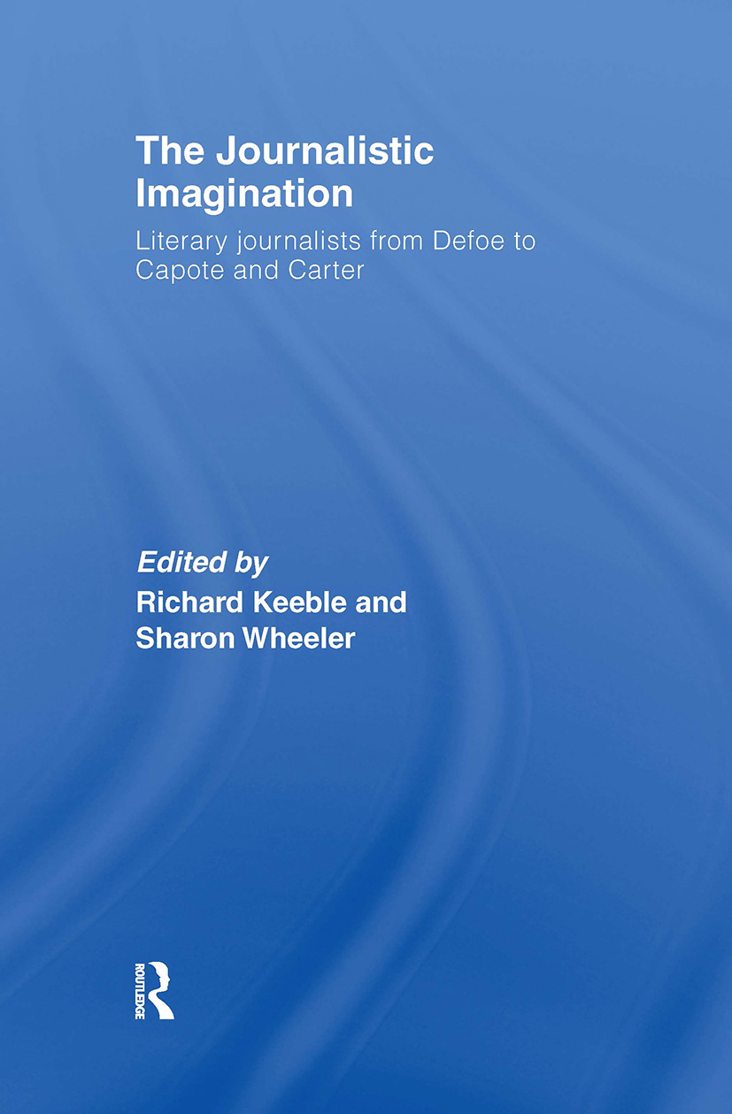The Journalistic Imagination: Literary Journalists from Defoe to Capote and Carter, 1st Edition (Hardback) book cover