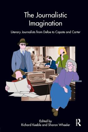The Journalistic Imagination: Literary Journalists from Defoe to Capote and Carter, 1st Edition (Paperback) book cover