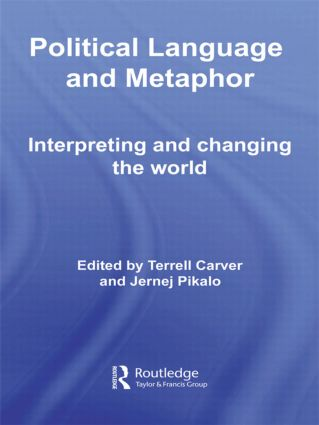 Political Language and Metaphor: Interpreting and changing the world, 1st Edition (Hardback) book cover