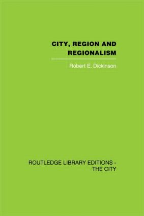 City, Region and Regionalism: A geographical contribution to human ecology, 1st Edition (Hardback) book cover