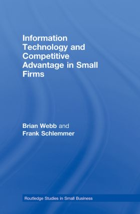 Information Technology and Competitive Advantage in Small Firms (Hardback) book cover