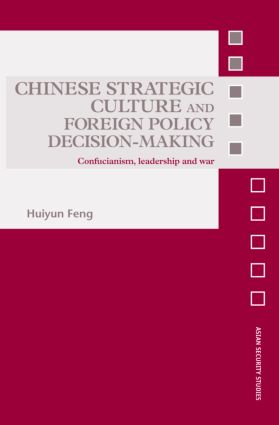 Chinese Strategic Culture and Foreign Policy Decision-Making: Confucianism, Leadership and War (Hardback) book cover