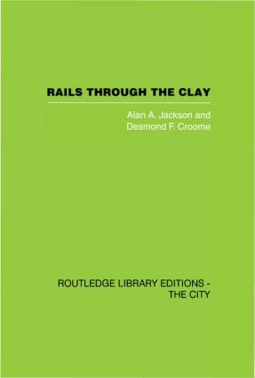 Rails Through the Clay: A History of London's Tube Railways (Hardback) book cover