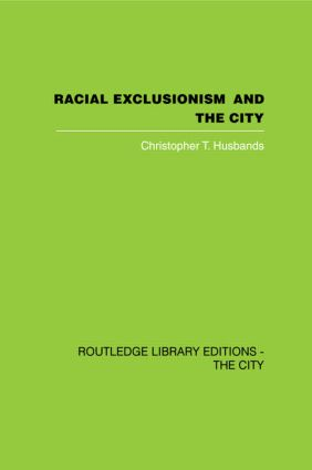 Racial Exclusionism and the City: The Urban Support of the National Front (Hardback) book cover